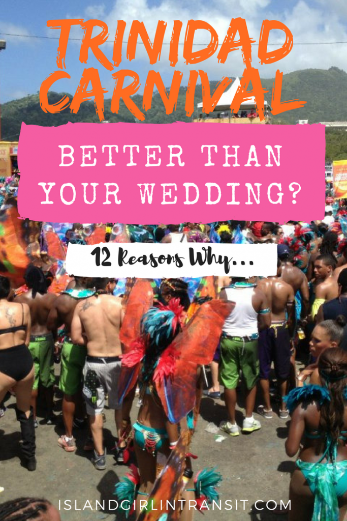 #TrinidadCarnival: 12 reasons why it just might be better than starring as the bride in your wedding.